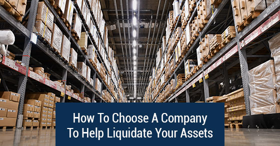 How To Choose A Company To Help Liquidate Your Assets
