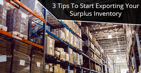 3 Tips To Start Exporting Your Surplus Inventory