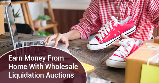 Earn Money From Home With Wholesale Liquidation Auctions