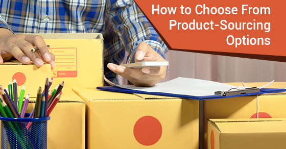 How To Choose From Product-Sourcing Options
