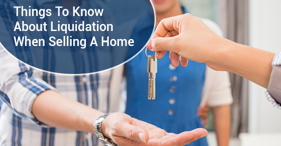 Things To Know About Liquidation When Selling A Home