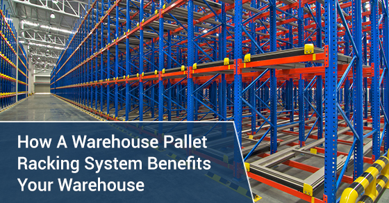 How A Warehouse Pallet Racking System Benefits Your Warehouse