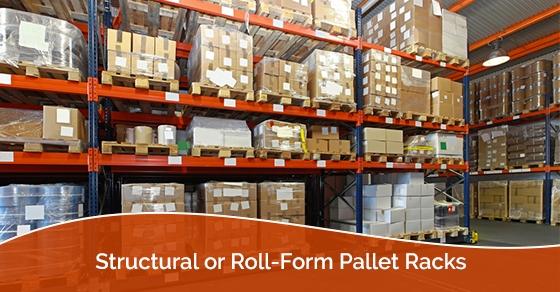 Structural or Roll-Form Pallet Racks