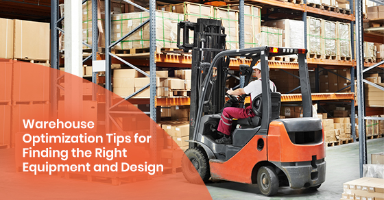 Warehouse Optimization Tips for Finding the Right Equipment and Design