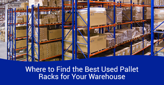 Where to find the best used pallet racks for your warehouse