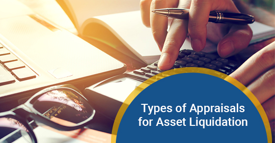 Types of Appraisals for Asset Liquidation