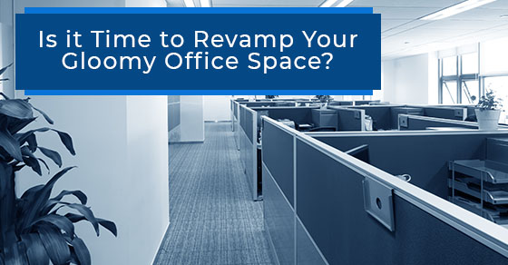 Is it Time to Revamp Your Gloomy Office Space?