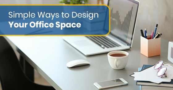 Simple Ways to Design Your Office Space