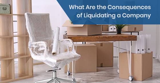 What Are the Consequences of Liquidating a Company