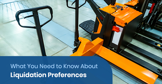 What You Need to Know About Liquidation Preferences