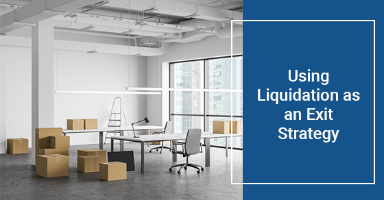 Using Liquidation as an Exit Strategy