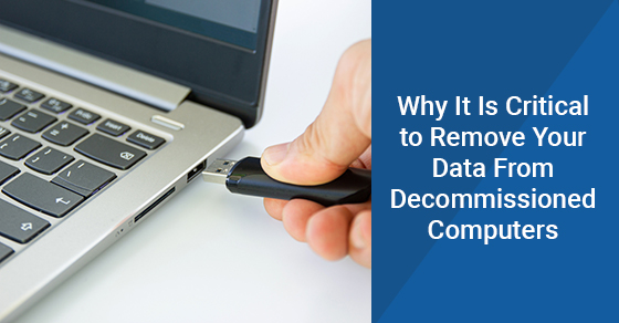 Why It Is Critical to Remove Your Data From Decommissioned Computers