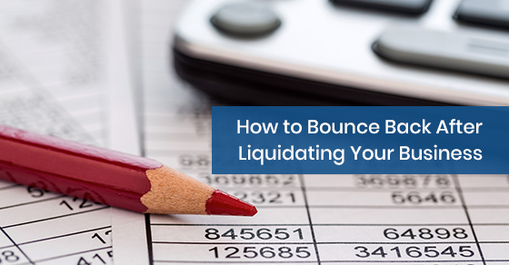 How to bounce back after liquidating your business?
