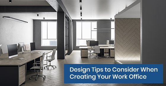 Design tips to consider when creating your work office