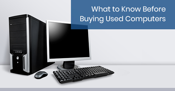 What to Know Before Buying Used Computers