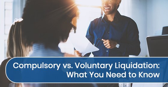 Compulsory vs. Voluntary Liquidation: What You Need to Know