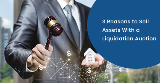 3 Reasons to Sell Assets With a Liquidation Auction