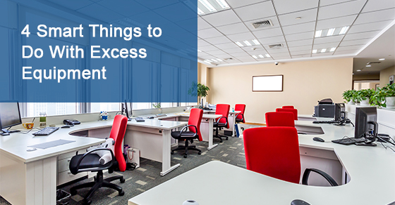 4 Smart Things to Do With Excess Equipment